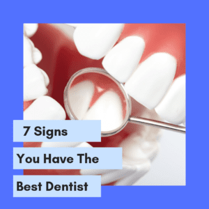"Title banner for ""7 signs you have the best dentist"""