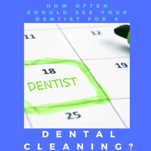 How Often Should see your dentist for a dental cleaning